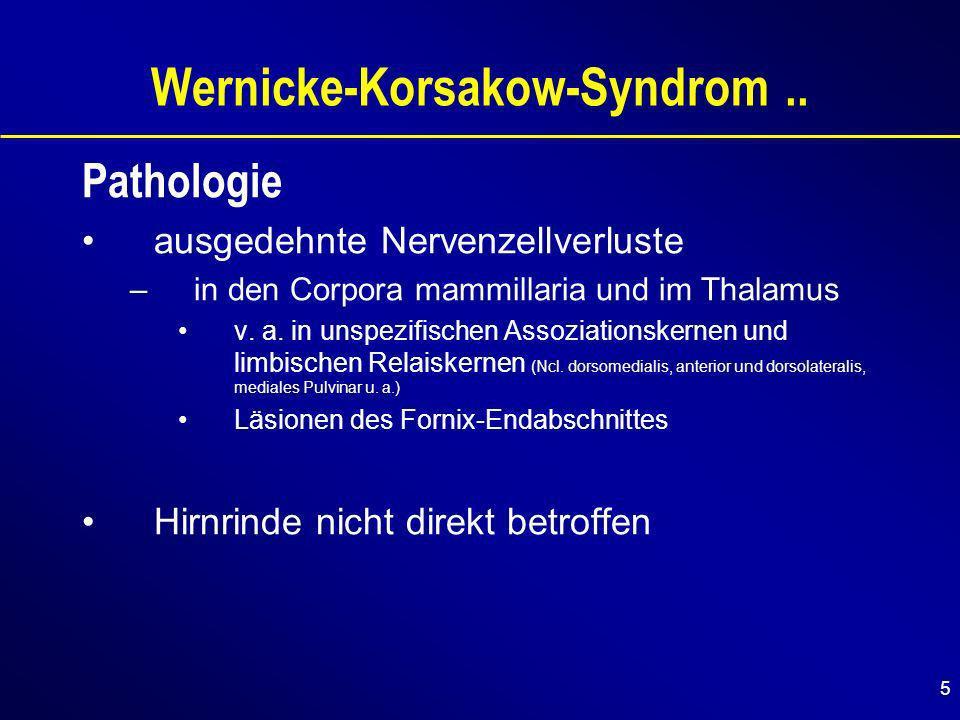 6 Wernicke-Korsakow-Syndrom..Pathophysiologie Schädigung der Corpora mammillaria und des Ncl.