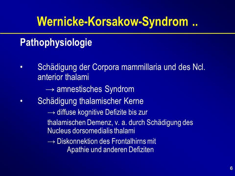 6 Wernicke-Korsakow-Syndrom.. Pathophysiologie Schädigung der Corpora mammillaria und des Ncl.