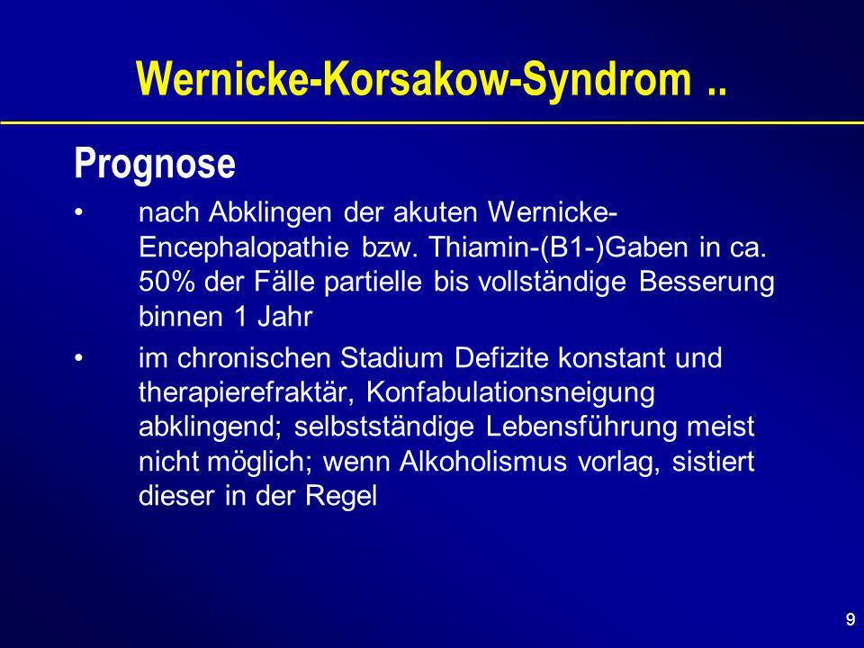 9 Wernicke-Korsakow-Syndrom.. Prognose nach Abklingen der akuten Wernicke- Encephalopathie bzw.