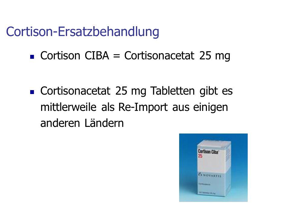 Cortison-Ersatzbehandlung Cortison CIBA = Cortisonacetat 25 mg Cortisonacetat 25 mg Tabletten gibt es mittlerweile als Re-Import aus einigen anderen Ländern