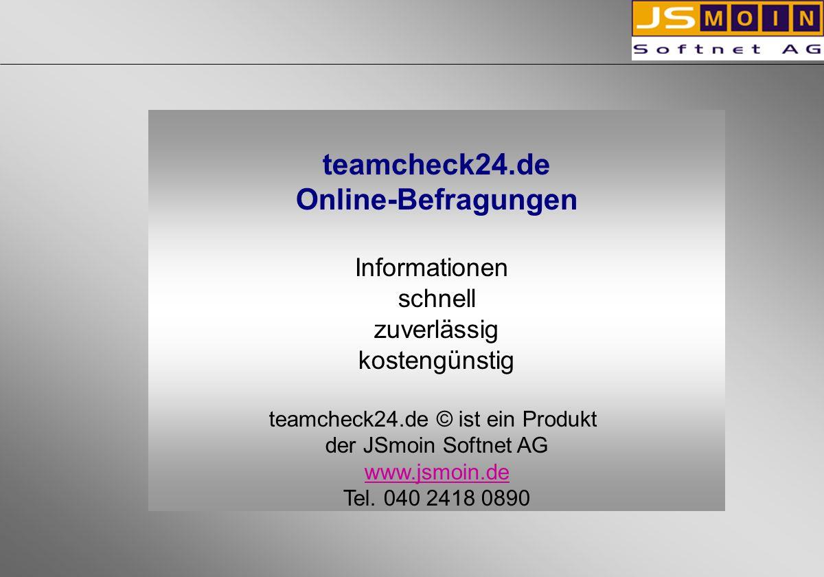 teamcheck24.de Online-Befragungen Informationen schnell zuverlässig kostengünstig teamcheck24.de © ist ein Produkt der JSmoin Softnet AG www.jsmoin.de