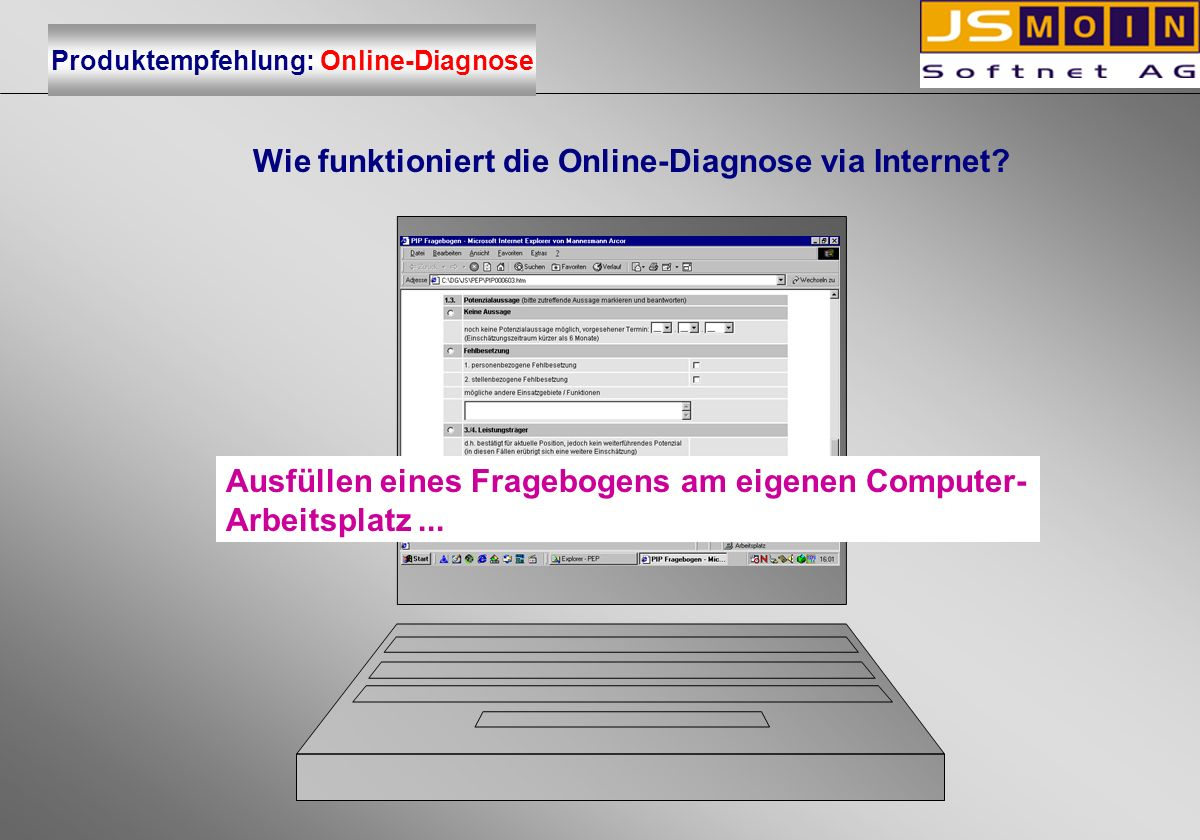 Wie funktioniert die Online-Diagnose via Internet? Ausfüllen eines Fragebogens am eigenen Computer- Arbeitsplatz... Produktempfehlung: Online-Diagnose