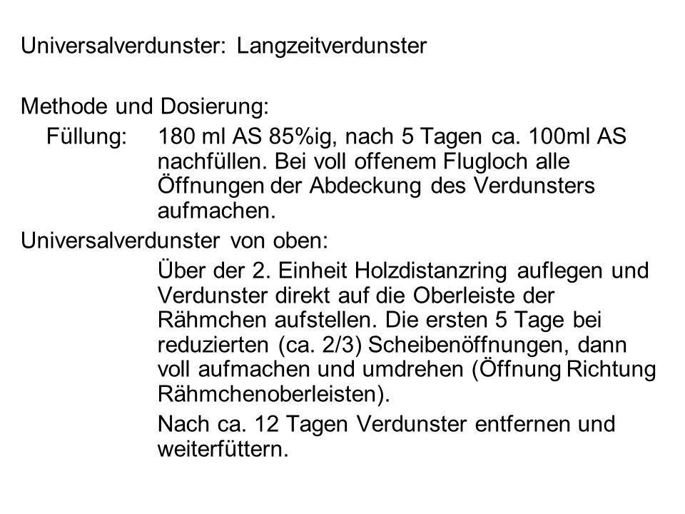 Universalverdunster: Langzeitverdunster Methode und Dosierung: Füllung:180 ml AS 85%ig, nach 5 Tagen ca. 100ml AS nachfüllen. Bei voll offenem Flugloc