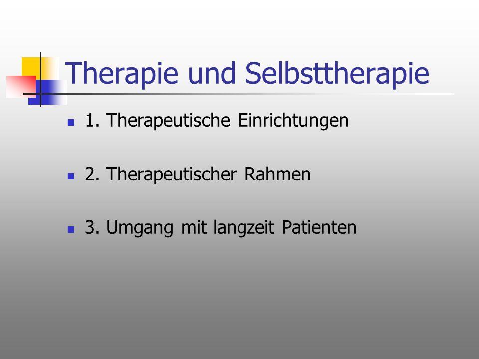 Therapie und Selbsttherapie 1. Therapeutische Einrichtungen 2. Therapeutischer Rahmen 3. Umgang mit langzeit Patienten