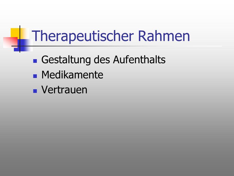 Therapeutischer Rahmen Gestaltung des Aufenthalts Medikamente Vertrauen