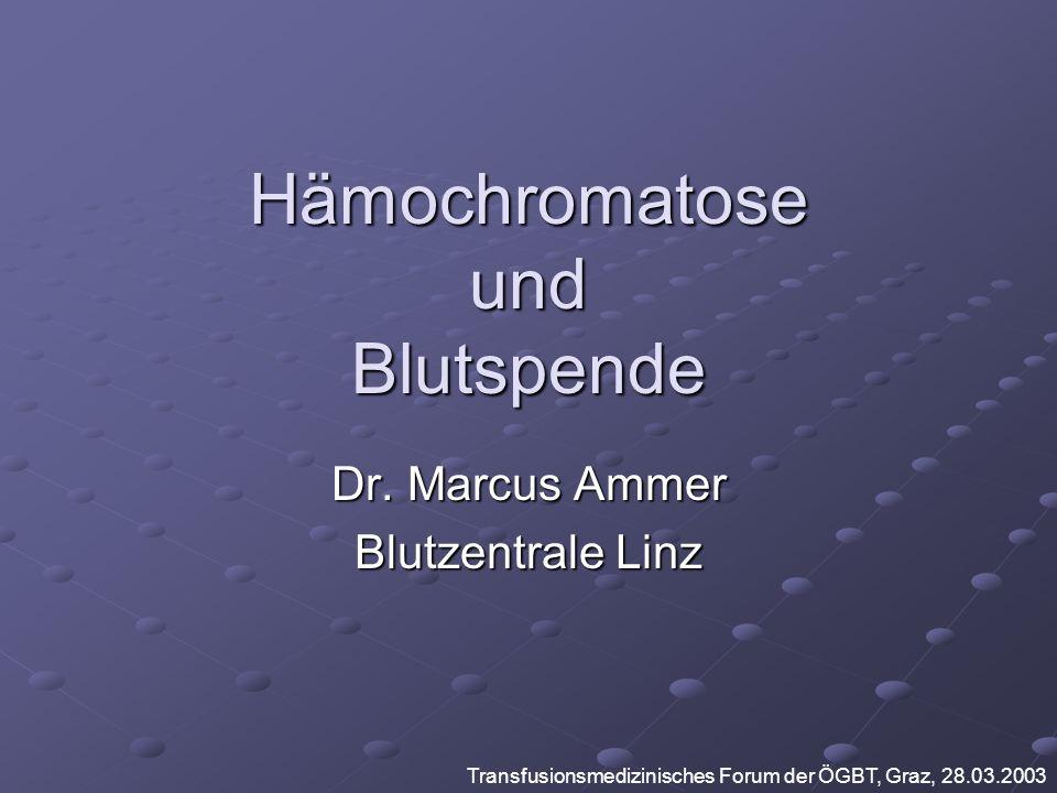 Hämochromatose und Blutspende Dr. Marcus Ammer Blutzentrale Linz Transfusionsmedizinisches Forum der ÖGBT, Graz, 28.03.2003