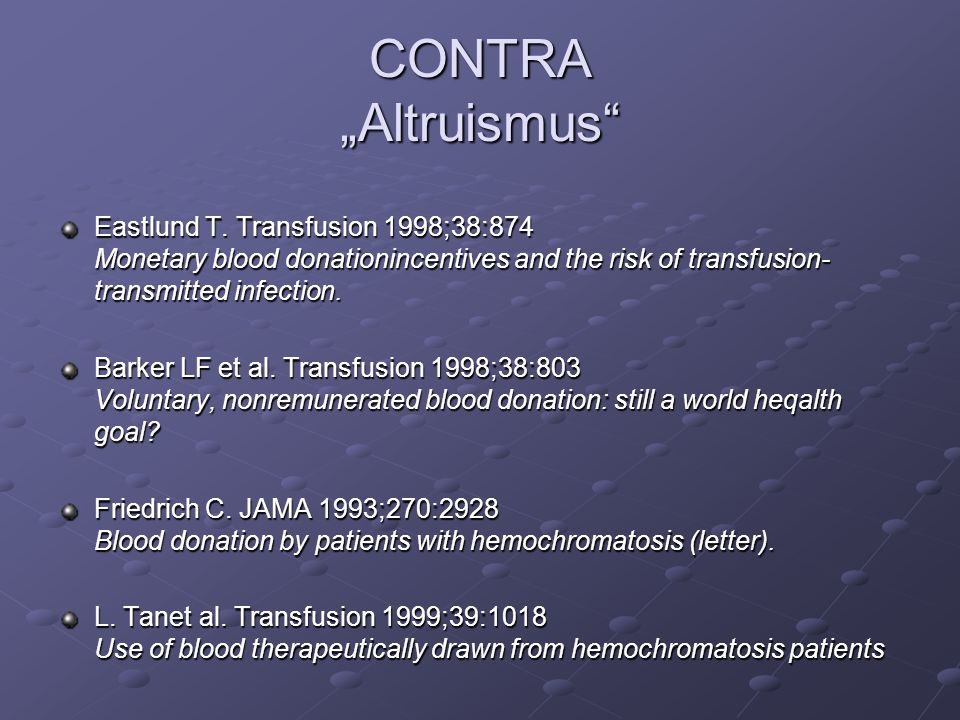 CONTRA Altruismus Eastlund T. Transfusion 1998;38:874 Monetary blood donationincentives and the risk of transfusion- transmitted infection. Barker LF