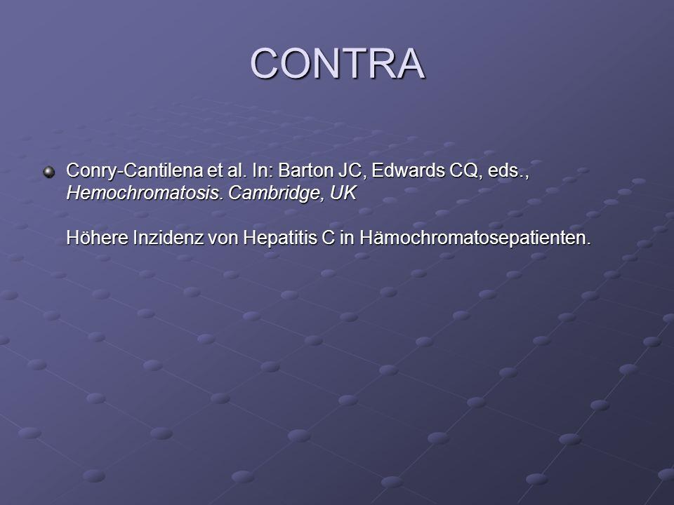 CONTRA Conry-Cantilena et al. In: Barton JC, Edwards CQ, eds., Hemochromatosis. Cambridge, UK Höhere Inzidenz von Hepatitis C in Hämochromatosepatient