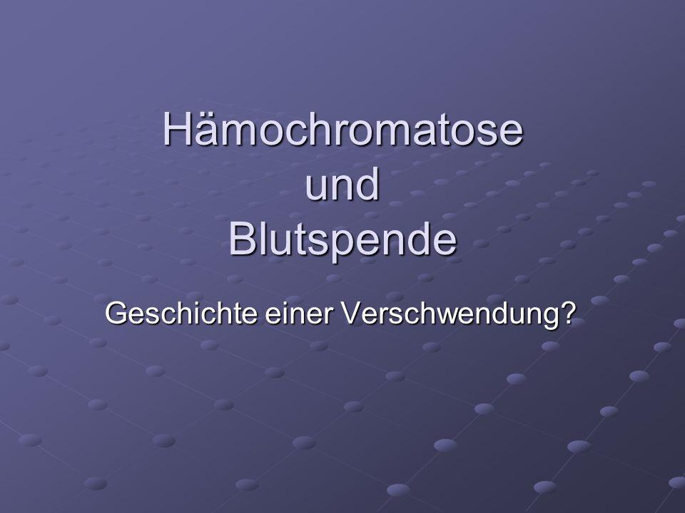 Hämochromatose und Blutspende Geschichte einer Verschwendung?