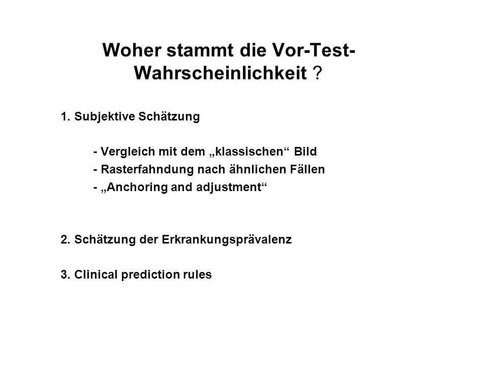 Kenntnis von Testcharakteristika Bayes` Theorem –Der Informationsgehalt neuer Information ist abhängig vom Informationsgehalt alter Information –Post-test odds = pre-test odds x likelihood ratio LR+ = sensitivity/(1-specificity)LR- = (1-sensitivity)/specificity odds = p/(1-p)p = odds/(1+odds) odds = p/(1-p)p = odds/(1+odds)