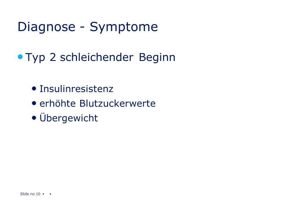 Slide no 10 Diagnose - Symptome Typ 2 schleichender Beginn Insulinresistenz erhöhte Blutzuckerwerte Übergewicht