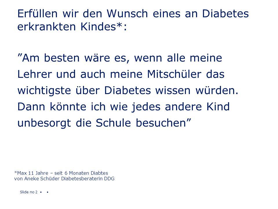 Slide no 2 Erfüllen wir den Wunsch eines an Diabetes erkrankten Kindes*: Am besten wäre es, wenn alle meine Lehrer und auch meine Mitschüler das wicht