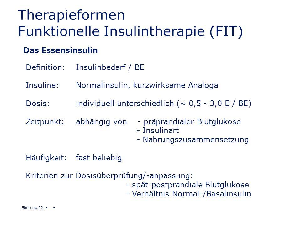 Slide no 22 Das Essensinsulin Definition:Insulinbedarf / BE Insuline:Normalinsulin, kurzwirksame Analoga Dosis:individuell unterschiedlich (~ 0,5 - 3,