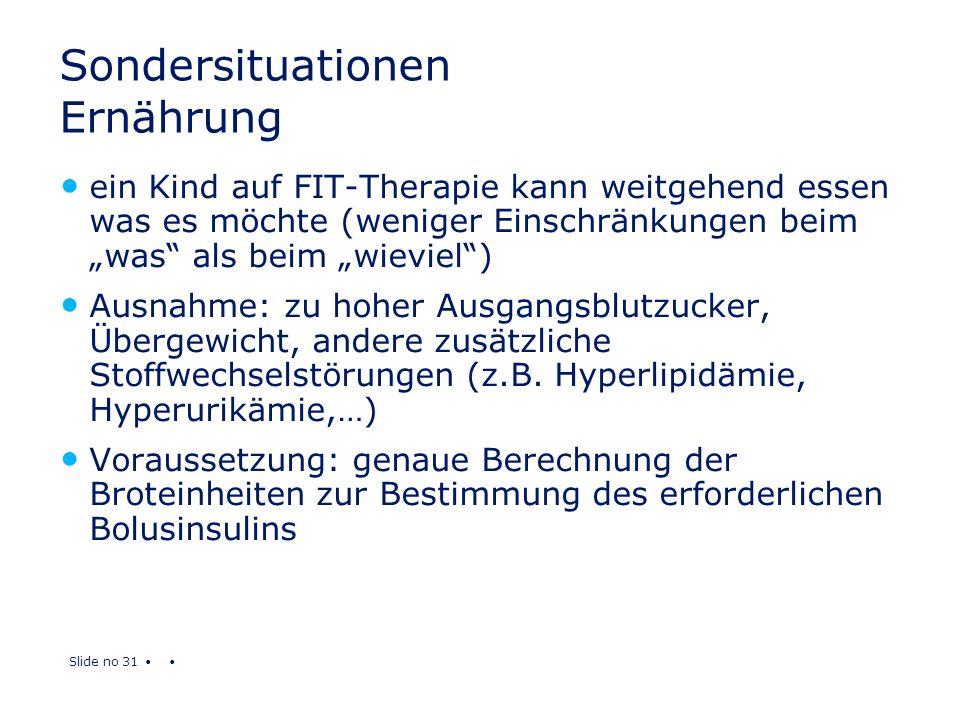 Slide no 31 Sondersituationen Ernährung ein Kind auf FIT-Therapie kann weitgehend essen was es möchte (weniger Einschränkungen beim was als beim wievi