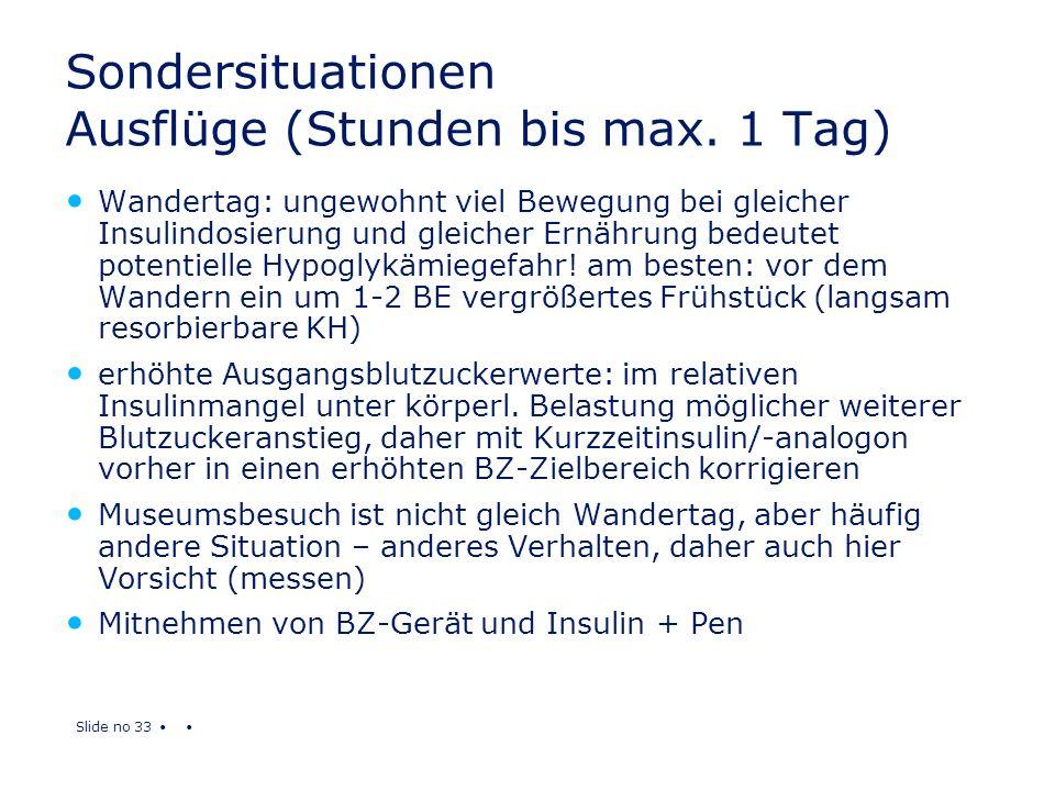 Slide no 33 Sondersituationen Ausflüge (Stunden bis max. 1 Tag) Wandertag: ungewohnt viel Bewegung bei gleicher Insulindosierung und gleicher Ernährun