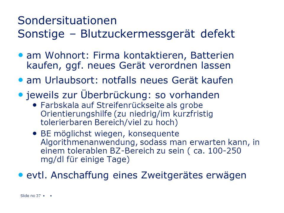 Slide no 37 Sondersituationen Sonstige – Blutzuckermessgerät defekt am Wohnort: Firma kontaktieren, Batterien kaufen, ggf. neues Gerät verordnen lasse