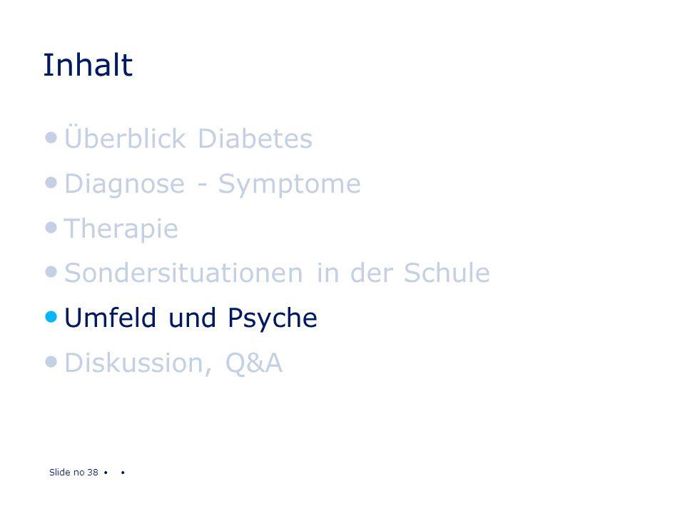 Slide no 38 Inhalt Überblick Diabetes Diagnose - Symptome Therapie Sondersituationen in der Schule Umfeld und Psyche Diskussion, Q&A