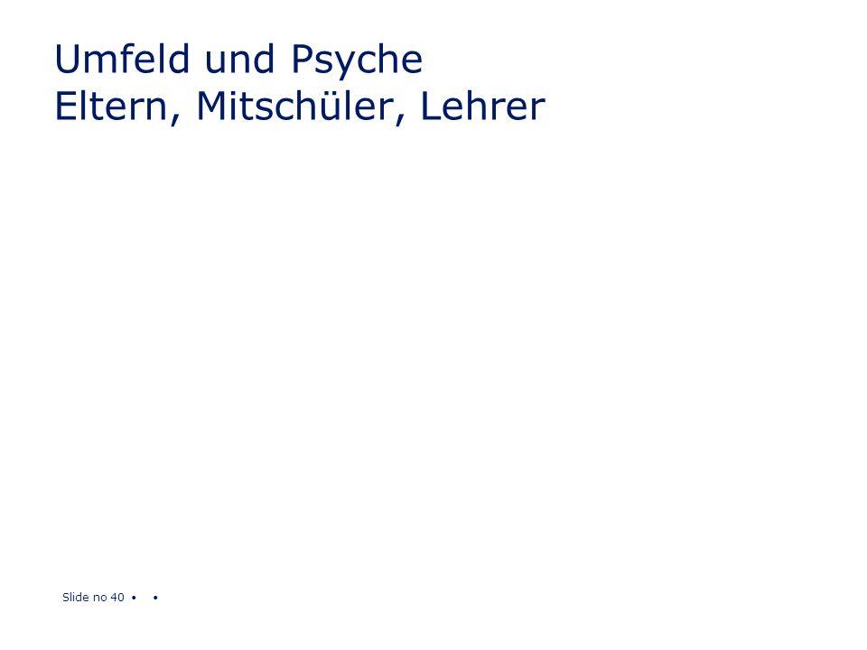 Slide no 40 Umfeld und Psyche Eltern, Mitschüler, Lehrer