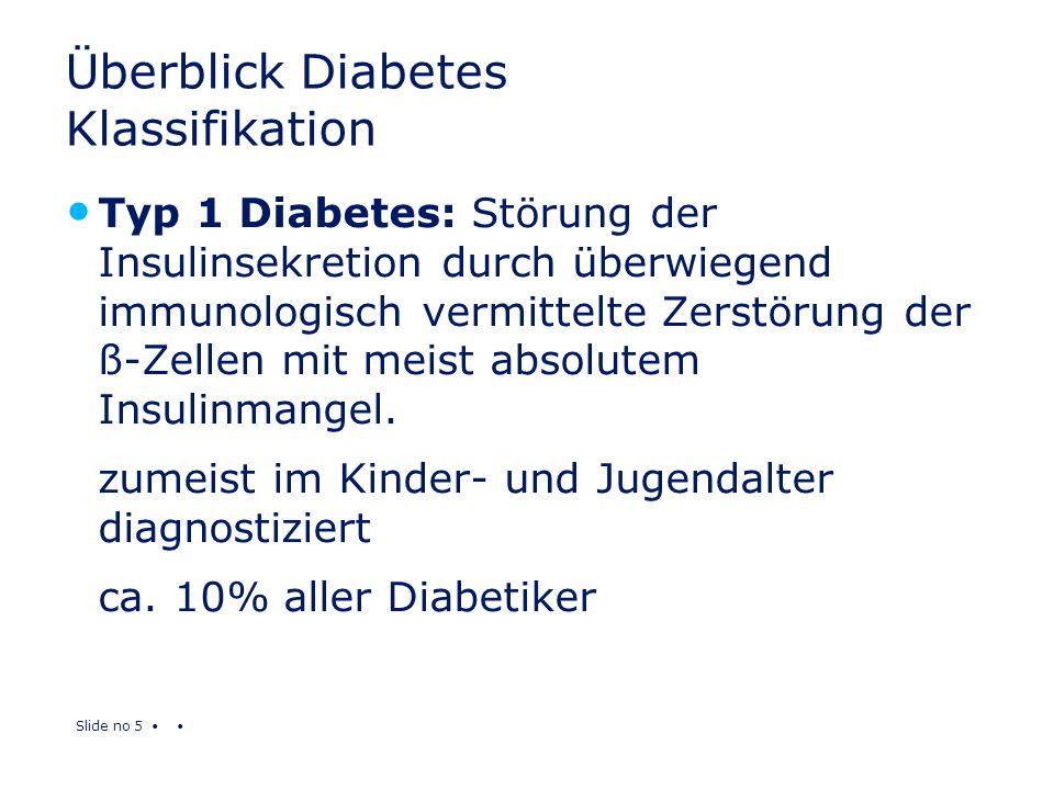 Slide no 5 Überblick Diabetes Klassifikation Typ 1 Diabetes: Störung der Insulinsekretion durch überwiegend immunologisch vermittelte Zerstörung der ß