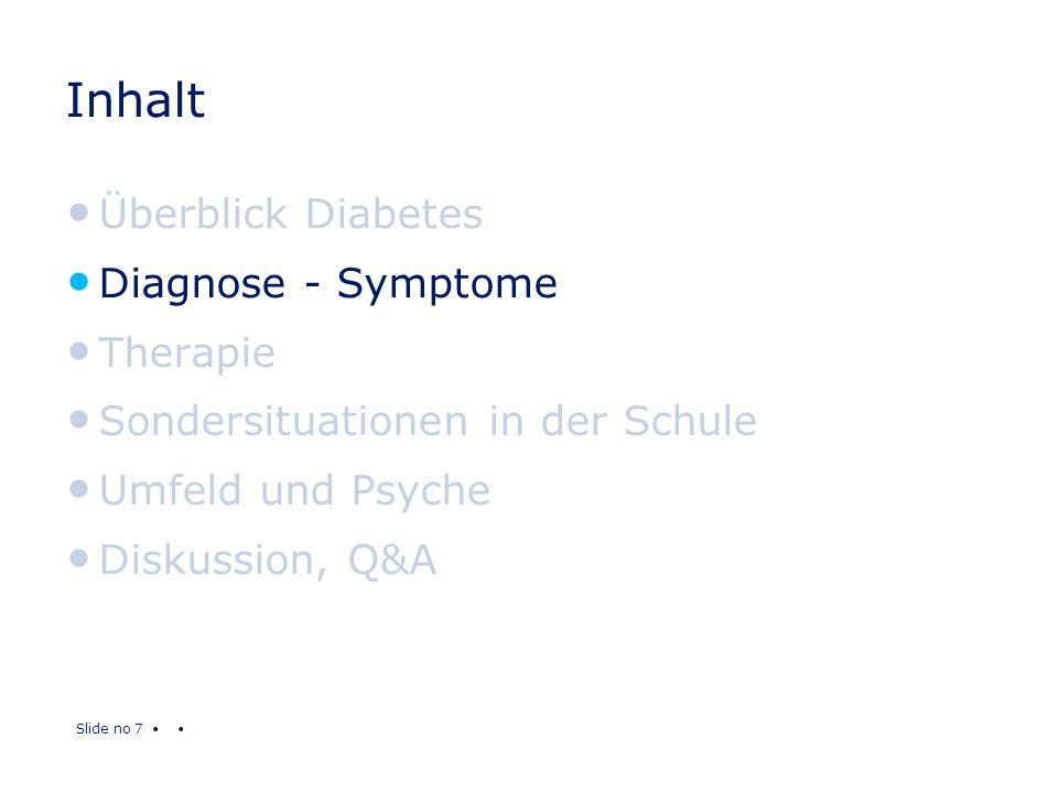 Slide no 7 Inhalt Überblick Diabetes Diagnose - Symptome Therapie Sondersituationen in der Schule Umfeld und Psyche Diskussion, Q&A