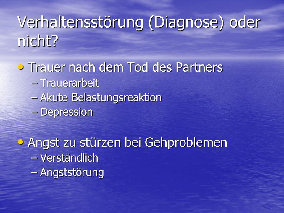 Verhaltensstörung (Diagnose) oder nicht? Trauer nach dem Tod des Partners Trauer nach dem Tod des Partners –Trauerarbeit –Akute Belastungsreaktion –De