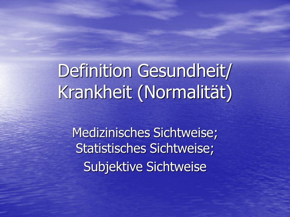 Medizinische Sichtweise Fehlen von Krankheiten Fehlen von Krankheiten Angabe von Normwerten Angabe von Normwerten Kriterium der Funktionsfähigkeit Kriterium der Funktionsfähigkeit Definition von Kht.