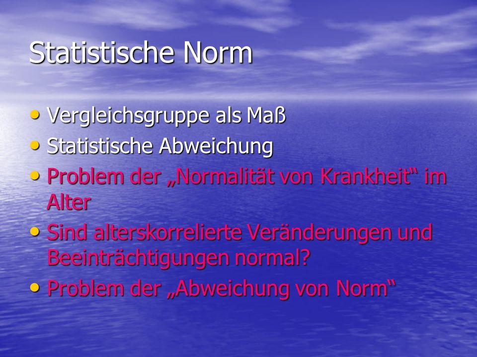 Statistische Norm Vergleichsgruppe als Maß Vergleichsgruppe als Maß Statistische Abweichung Statistische Abweichung Problem der Normalität von Krankhe