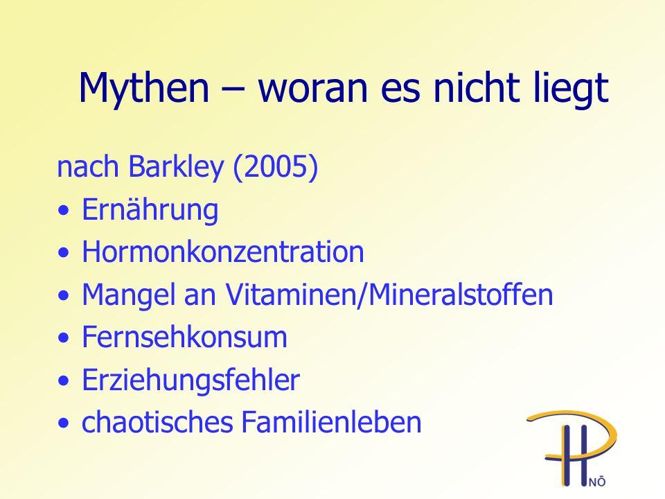 Mythen – woran es nicht liegt nach Barkley (2005) Ernährung Hormonkonzentration Mangel an Vitaminen/Mineralstoffen Fernsehkonsum Erziehungsfehler chao