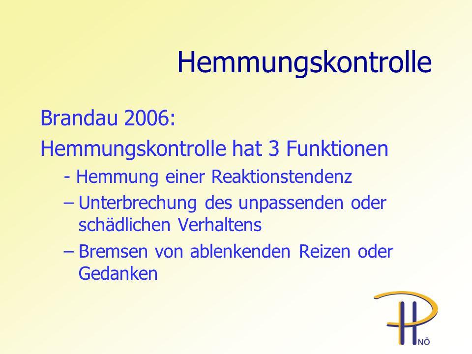Hemmungskontrolle Brandau 2006: Hemmungskontrolle hat 3 Funktionen - Hemmung einer Reaktionstendenz –Unterbrechung des unpassenden oder schädlichen Ve