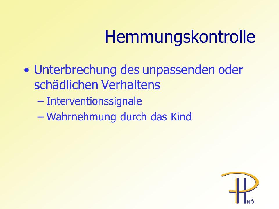 Hemmungskontrolle Unterbrechung des unpassenden oder schädlichen Verhaltens –Interventionssignale –Wahrnehmung durch das Kind