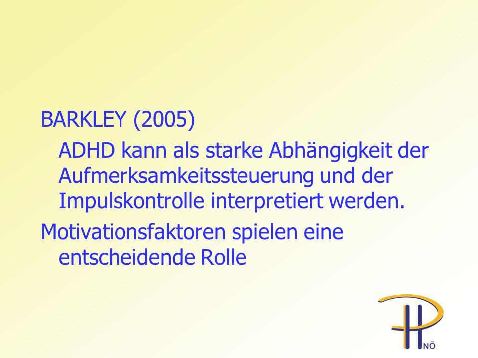BARKLEY (2005) ADHD kann als starke Abhängigkeit der Aufmerksamkeitssteuerung und der Impulskontrolle interpretiert werden. Motivationsfaktoren spiele