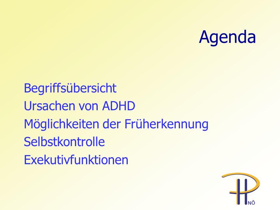 Agenda Begriffsübersicht Ursachen von ADHD Möglichkeiten der Früherkennung Selbstkontrolle Exekutivfunktionen
