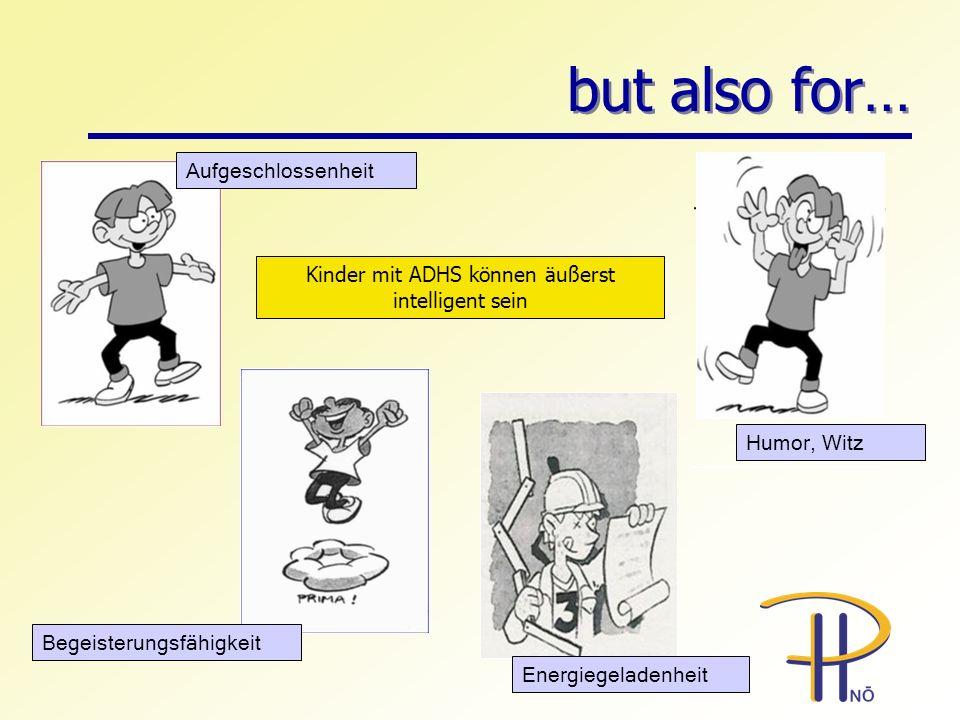 but also for… Aufgeschlossenheit Begeisterungsfähigkeit Energiegeladenheit Humor, Witz Kinder mit ADHS können äußerst intelligent sein