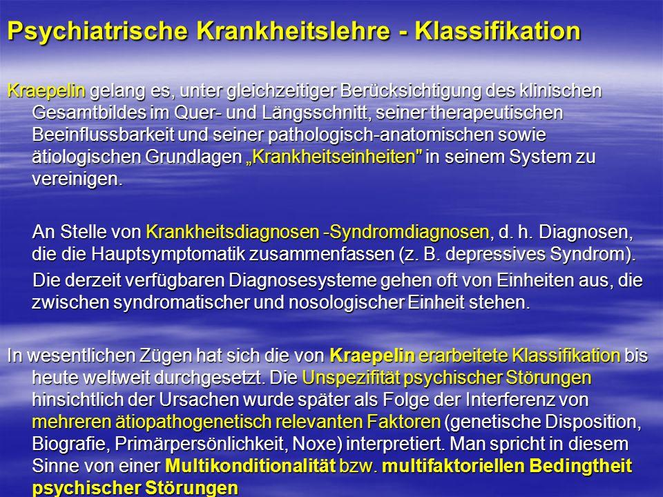 Psychiatrische Krankheitslehre - Klassifikation Kraepelin gelang es, unter gleichzeitiger Berücksichtigung des klinischen Gesamtbildes im Quer- und Längsschnitt, seiner therapeutischen Beeinflussbarkeit und seiner pathologisch-anatomischen sowie ätiologischen Grundlagen Krankheitseinheiten in seinem System zu vereinigen.