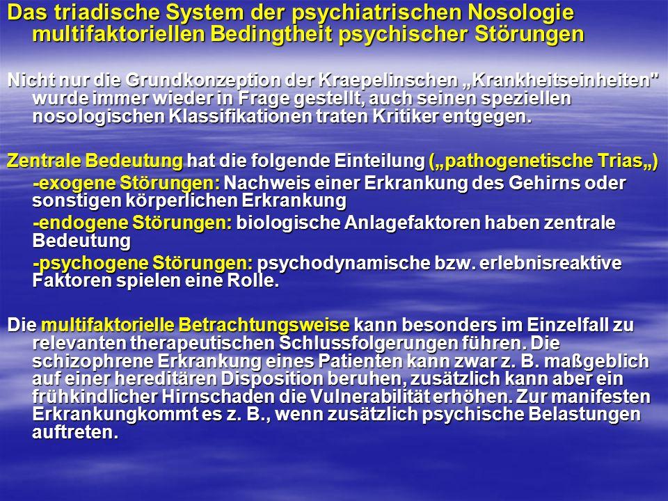 Das triadische System der psychiatrischen Nosologie multifaktoriellen Bedingtheit psychischer Störungen Nicht nur die Grundkonzeption der Kraepelinsch