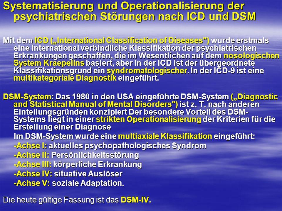 Systematisierung und Operationalisierung der psychiatrischen Störungen nach ICD und DSM Mit dem ICD (International Classification of Diseases
