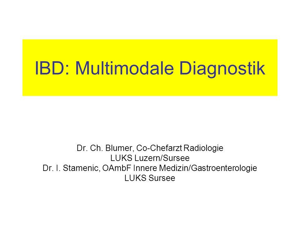 IBD: Multimodale Diagnostik Dr. Ch. Blumer, Co-Chefarzt Radiologie LUKS Luzern/Sursee Dr. I. Stamenic, OAmbF Innere Medizin/Gastroenterologie LUKS Sur