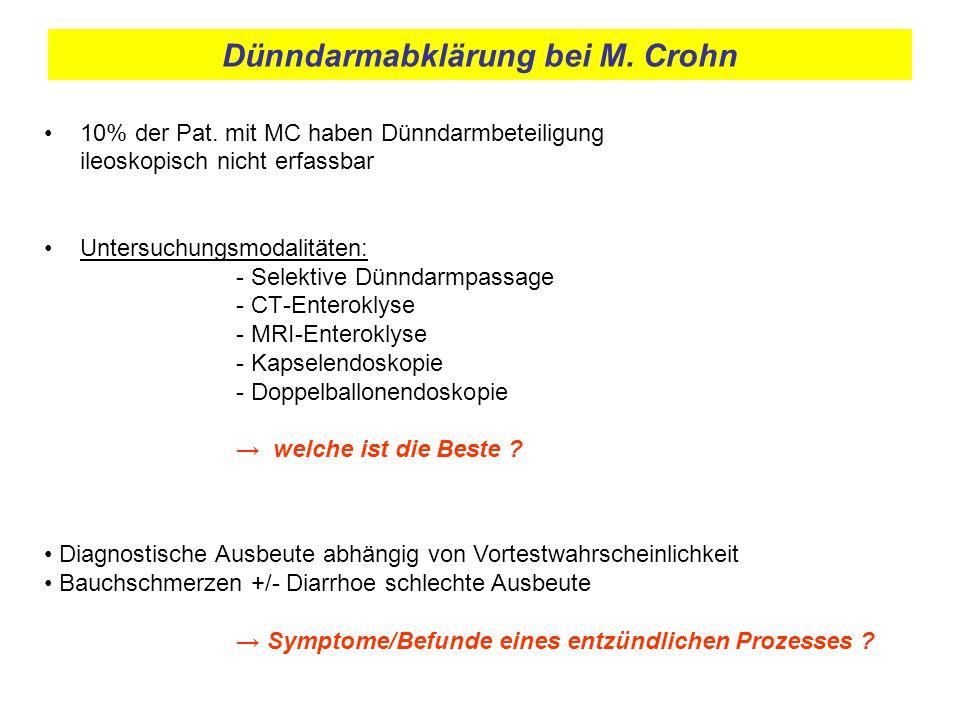 Dünndarmabklärung bei M. Crohn 10% der Pat. mit MC haben Dünndarmbeteiligung ileoskopisch nicht erfassbar Untersuchungsmodalitäten: - Selektive Dünnda