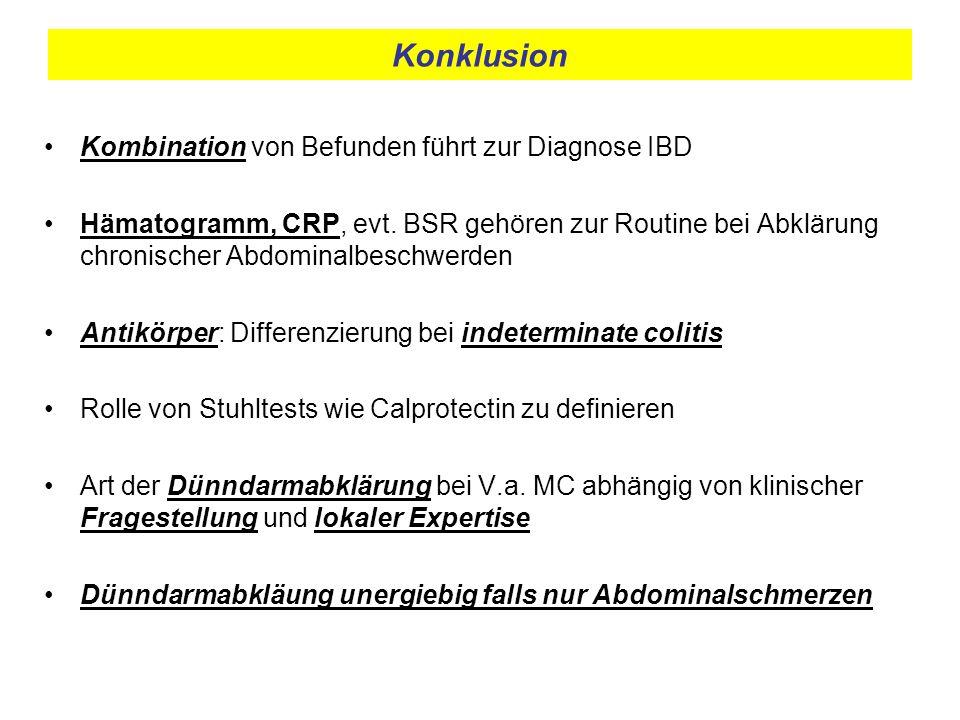 Konklusion Kombination von Befunden führt zur Diagnose IBD Hämatogramm, CRP, evt. BSR gehören zur Routine bei Abklärung chronischer Abdominalbeschwerd