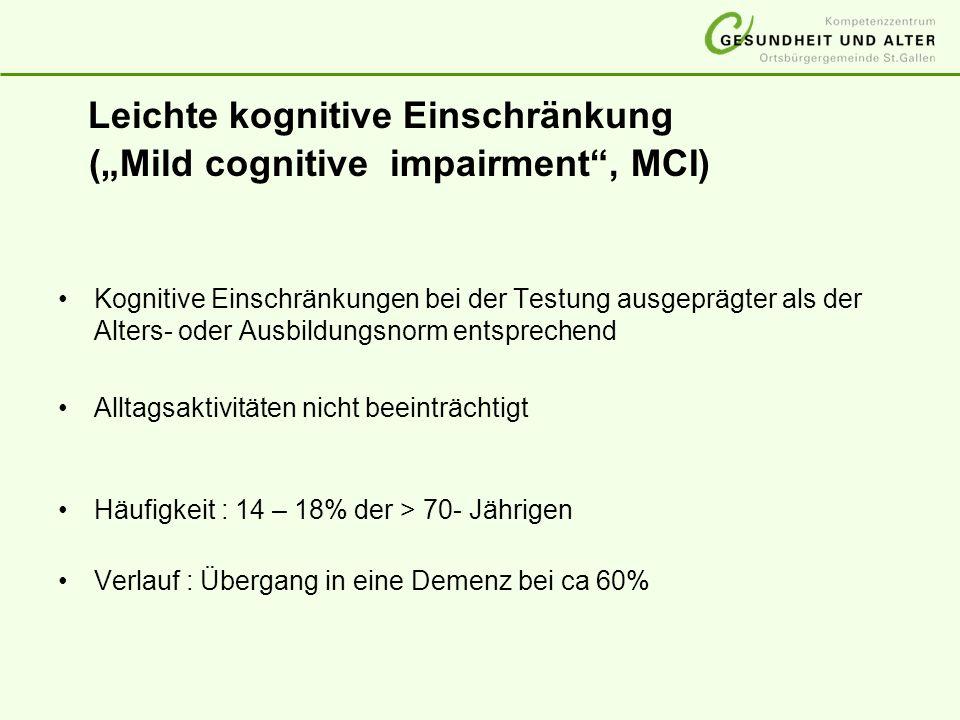 Leichte kognitive Einschränkung (Mild cognitive impairment, MCI) Kognitive Einschränkungen bei der Testung ausgeprägter als der Alters- oder Ausbildun