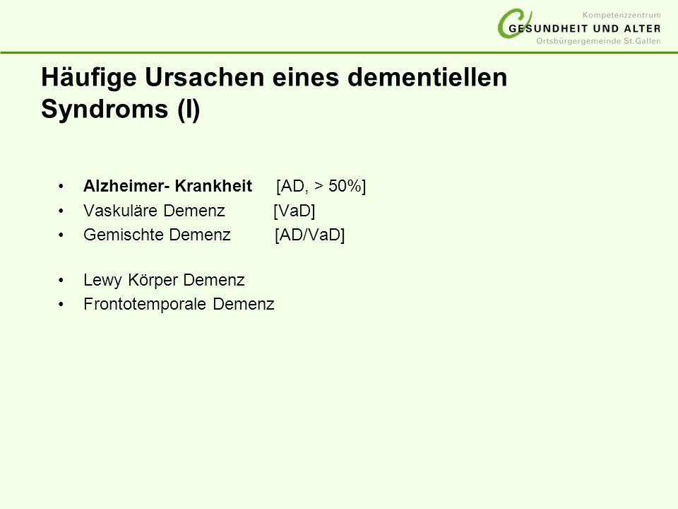 Häufige Ursachen eines dementiellen Syndroms (I) Alzheimer- Krankheit [AD, > 50%] Vaskuläre Demenz [VaD] Gemischte Demenz [AD/VaD] Lewy Körper Demenz