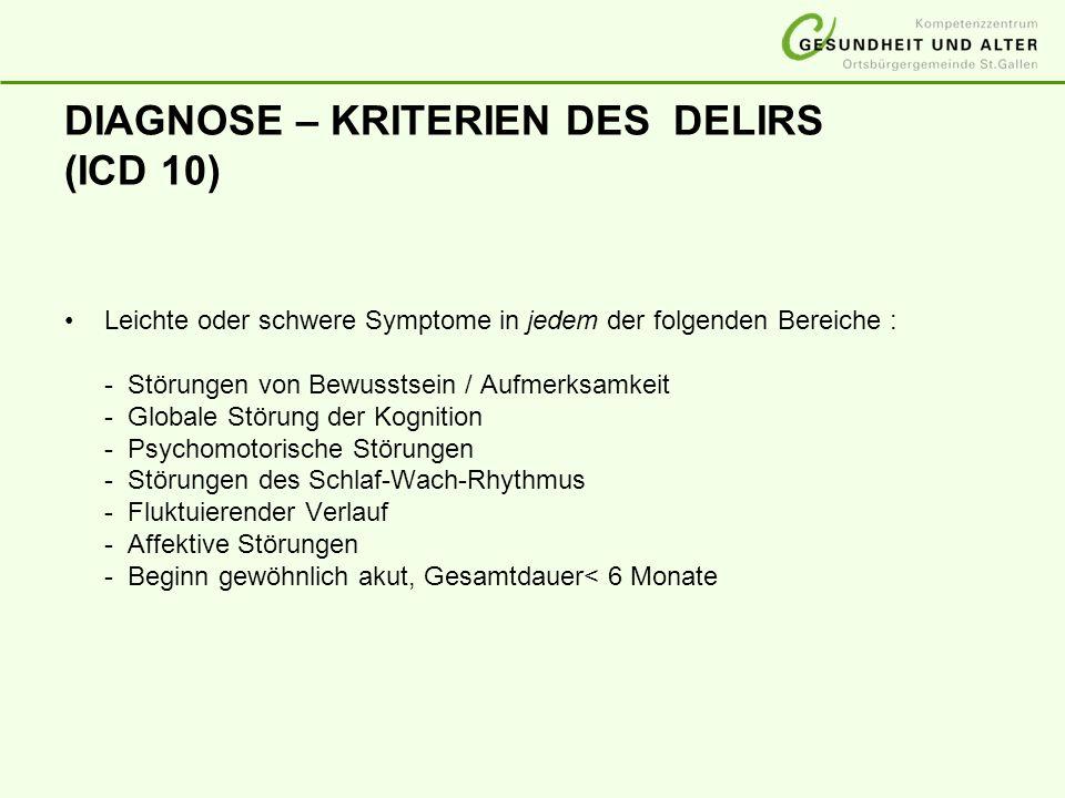 DIAGNOSE – KRITERIEN DES DELIRS (ICD 10) Leichte oder schwere Symptome in jedem der folgenden Bereiche : - Störungen von Bewusstsein / Aufmerksamkeit