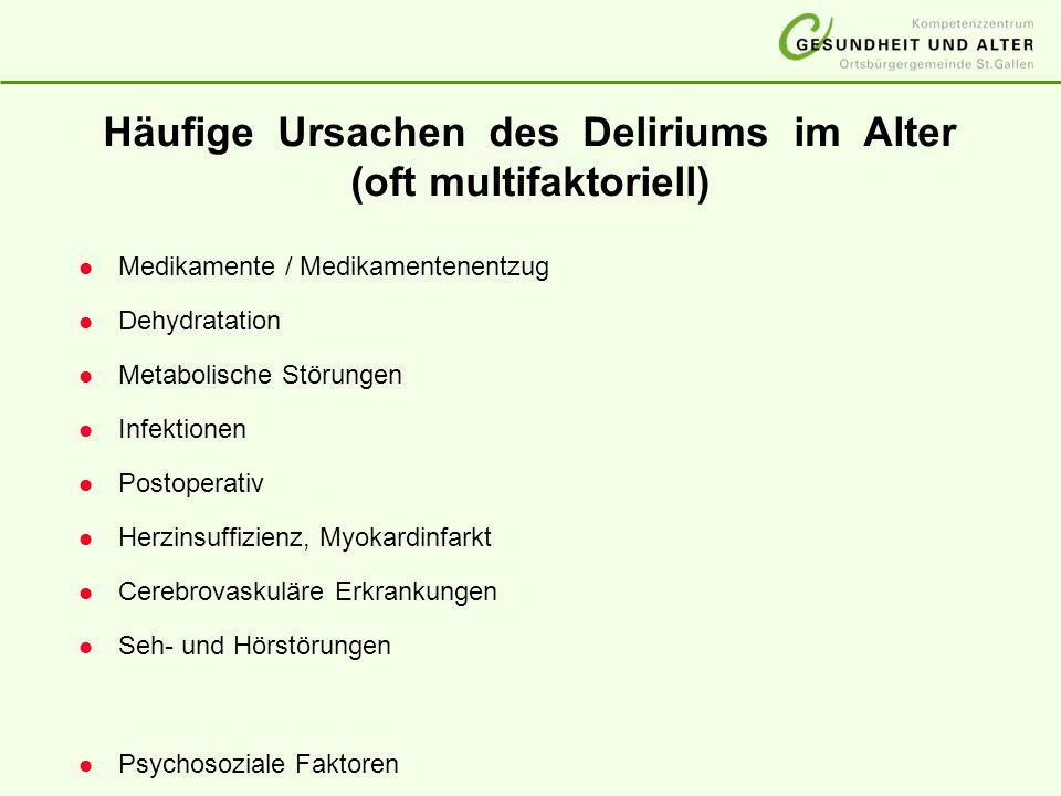Häufige Ursachen des Deliriums im Alter (oft multifaktoriell) l Medikamente / Medikamentenentzug l Dehydratation l Metabolische Störungen l Infektione