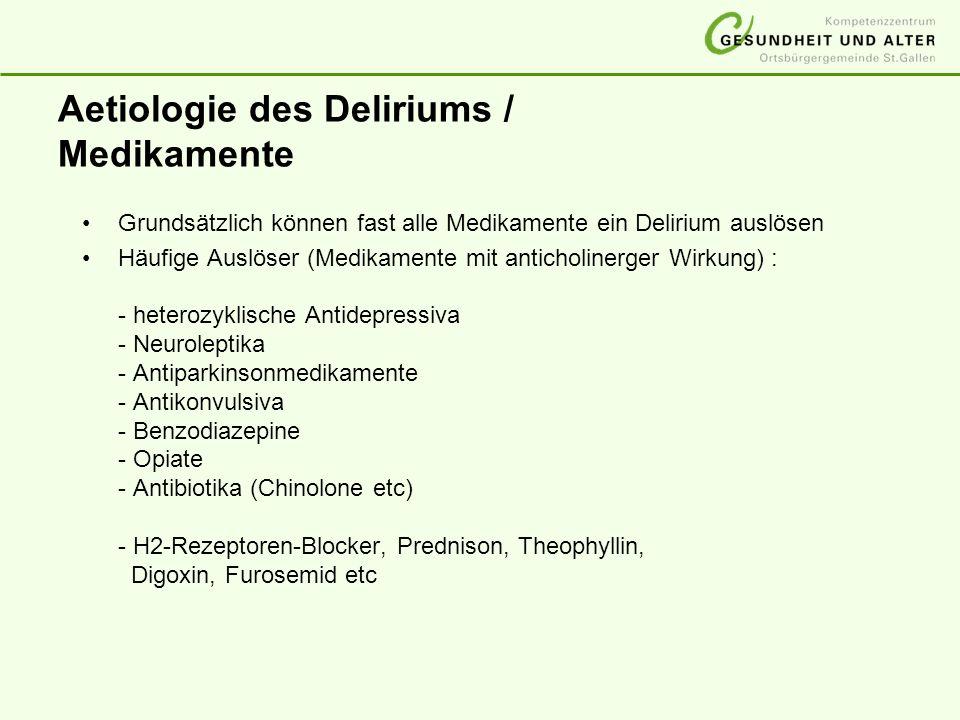Aetiologie des Deliriums / Medikamente Grundsätzlich können fast alle Medikamente ein Delirium auslösen Häufige Auslöser (Medikamente mit anticholiner