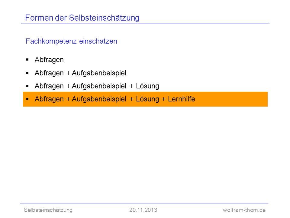 Selbsteinschätzung20.11.2013wolfram-thom.de Formen der Selbsteinschätzung Fachkompetenz einschätzen Abfragen Abfragen + Aufgabenbeispiel Abfragen + Au