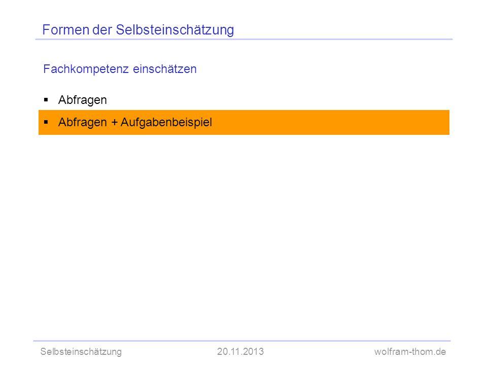 Selbsteinschätzung20.11.2013wolfram-thom.de Formen der Selbsteinschätzung Fachkompetenz einschätzen Abfragen Abfragen + Aufgabenbeispiel