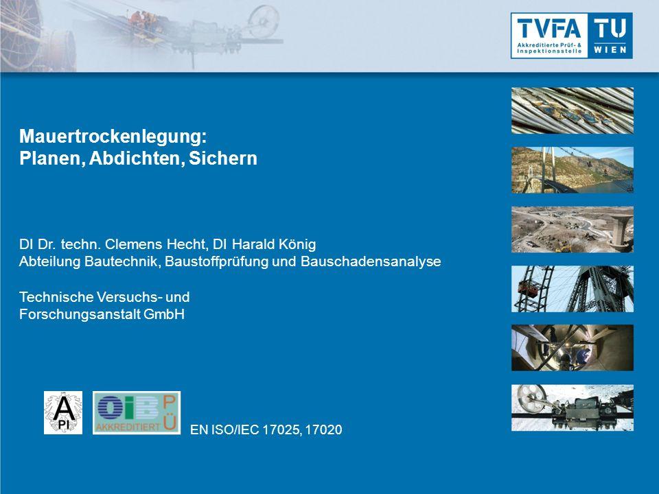 EN ISO/IEC 17025, 17020 Mauertrockenlegung: Planen, Abdichten, Sichern DI Dr. techn. Clemens Hecht, DI Harald König Abteilung Bautechnik, Baustoffprüf