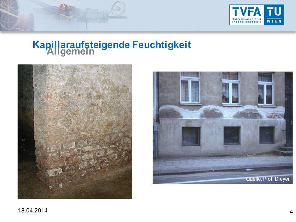 4 18.04.2014 Kapillaraufsteigende Feuchtigkeit Allgemein Quelle: Prof. Dreyer