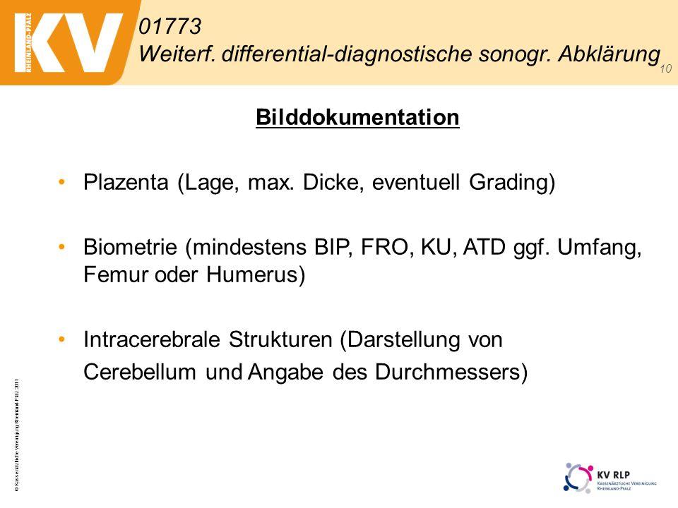 © Kassenärztliche Vereinigung Rheinland-Pfalz 2011 10 01773 Weiterf. differential-diagnostische sonogr. Abklärung Bilddokumentation Plazenta (Lage, ma