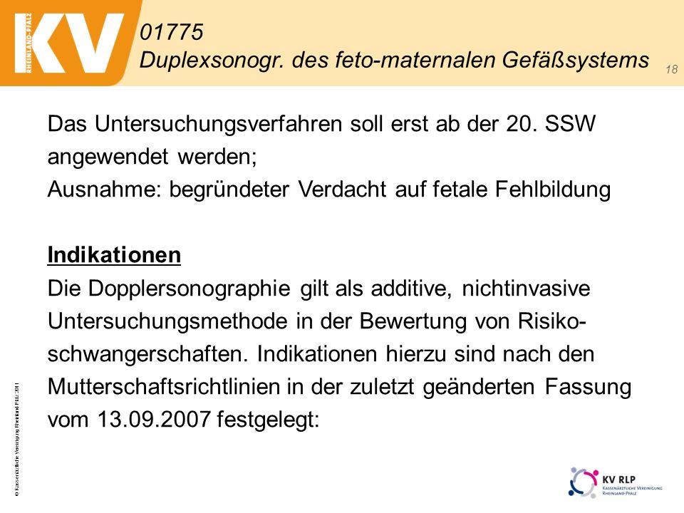 © Kassenärztliche Vereinigung Rheinland-Pfalz 2011 18 Das Untersuchungsverfahren soll erst ab der 20. SSW angewendet werden; Ausnahme: begründeter Ver